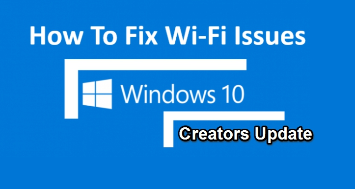 best ways to fix wifi connection issues on Windows 10 creators update